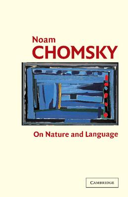 On Nature and Language, Chomsky, Noam; Belletti, Adriana [Editor]; Rizzi, Luigi [Editor];