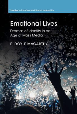 Emotional Lives: Dramas of Identity in an Age of Mass Media (Studies in Emotion and Social Interaction), McCarthy, E. Doyle