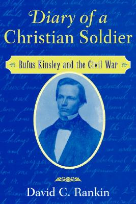 Image for Diary of a Christian Soldier: Rufus Kinsley and the Civil War