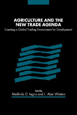 Agriculture and the New Trade Agenda: Creating a Global Trading Environment for Development