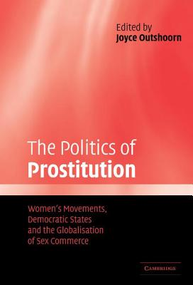 Image for The Politics of Prostitution: Women's Movements, Democratic States and the Globalisation of Sex Commerce