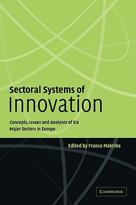 Sectoral Systems of Innovation: Concepts, Issues and Analyses of Six Major Sectors in Europe
