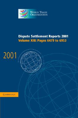 Image for Dispute Settlement Reports 2001: Volume 13, Pages 6479-6953 (World Trade Organization Dispute Settlement Reports)