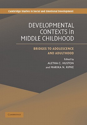 Developmental Contexts in Middle Childhood: Bridges to Adolescence and Adulthood (Cambridge Studies in Social and Emotional Development)