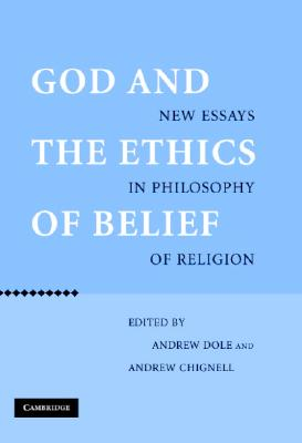 God and the Ethics of Belief: New Essays in Philosophy of Religion