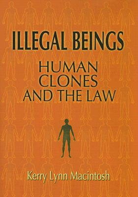 Image for Illegal Beings: Human Clones and the Law