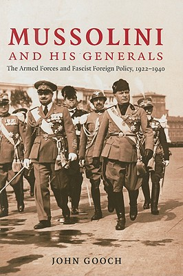 Image for Mussolini and his Generals: The Armed Forces and Fascist Foreign Policy, 1922-1940 (Cambridge Military Histories)