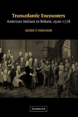 Transatlantic Encounters: American Indians in Britain, 1500-1776, Vaughan, Alden T.