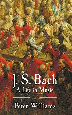 Image for J. S. Bach: A Life in Music