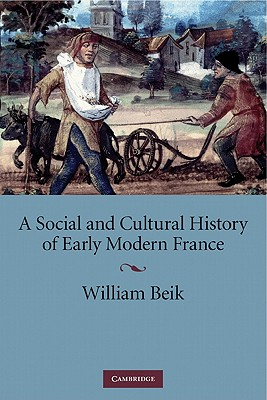A Social and Cultural History of Early Modern France, Beik, William