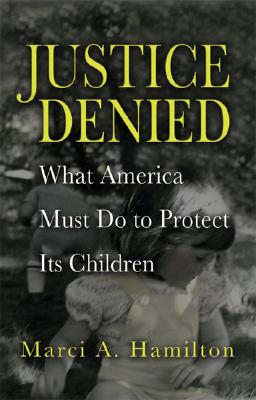 Image for Justice Denied: What America Must Do to Protect its Children
