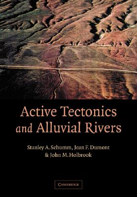 Active Tectonics and Alluvial Rivers, Schumm, Stanley A.; Dumont, Jean F.; Holbrook, John M.