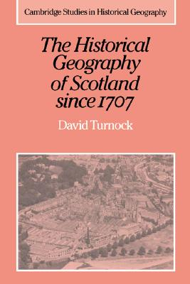 Image for The Historical Geography of Scotland since 1707: Geographical Aspects of Modernisation