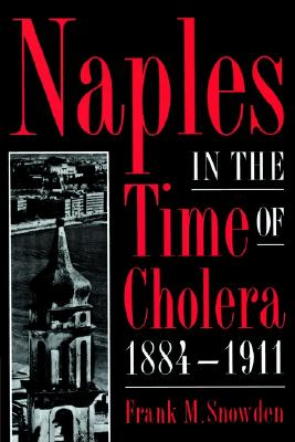 Naples in the Time of Cholera, 1884-1911, Snowden, Frank M.