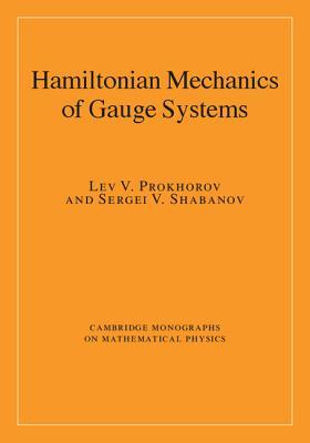Hamiltonian Mechanics of Gauge Systems (Cambridge Monographs on Mathematical Physics), Prokhorov, Lev V.; Shabanov, Sergei V.