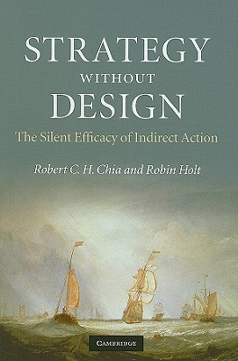 Strategy without Design: The Silent Efficacy of Indirect Action, Chia, Robert C. H.; Holt, Robin