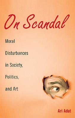 Image for On Scandal: Moral Disturbances in Society, Politics and Art (Structural Analysis