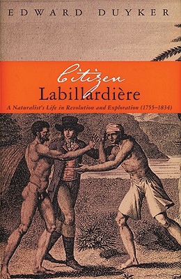 Image for Citizen Labillardiere: A Naturalist's Life in Revolution and Exploration (1755-1834)