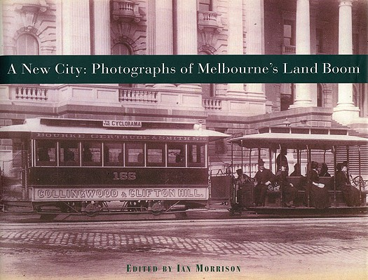 A New City : Photographs of Melbourne's Land Boom, Morrison, Ian; Cathcart, MIchael