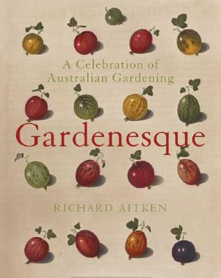 Gardenesque: A Celebration Of Australian Gardening, Aitken, Richard