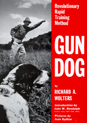 Gun Dog: Revolutionary Rapid Training Method, Richard A. Wolters
