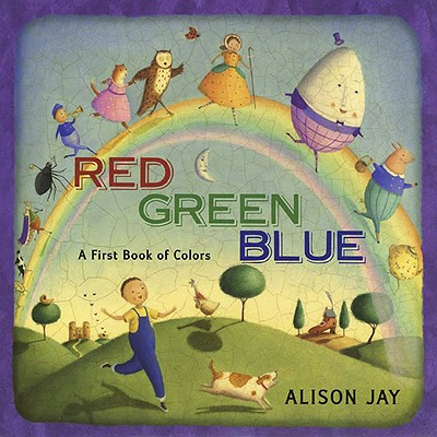 Red, Green, Blue: a First Book of Colors, Alison Jay