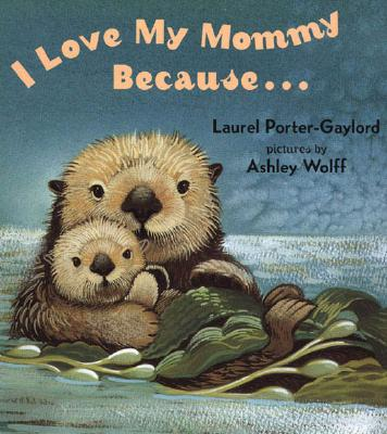 I Love My Mommy Because..., Gaylord, Laurel Porter