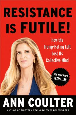 Image for Resistance is Futile!  How the Trump-Hating Left Lost its Collective Mind