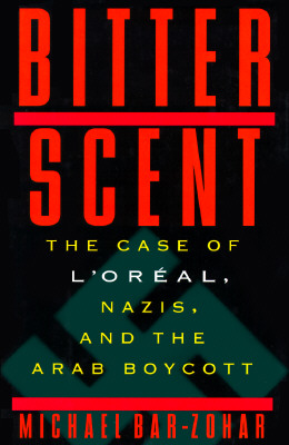 Image for Bitter Scent: The Case of L'Oreal, Nazis and the Arab Boycott