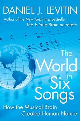 Image for The World in Six Songs: How the Musical Brain Created Human Nature