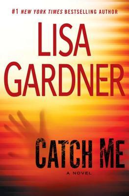 Catch Me (A Detective D.D. Warren Novel), Lisa Gardner