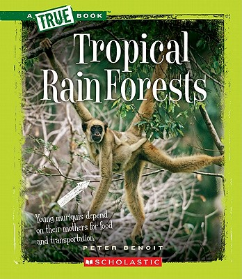 Tropical Rain Forests (True Books: Ecosystems (Hardcover)), Benoit, Peter