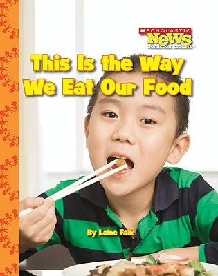This Is The Way We Eat Our Food (Paperback) (Scholastic News Nonfiction Readers), National Geographic Learning National Geographic Learning