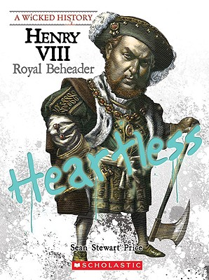 Image for Henry VIII (A Wicked History): Royal Beheader