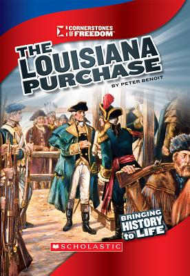 The Louisiana Purchase (Cornerstones of Freedom. Third Series), Peter Benoit