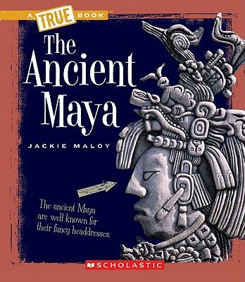 Image for The Ancient Maya (A True Book: Ancient Civilizations)