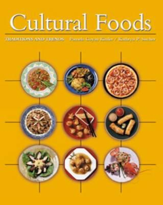 Cultural Foods: Traditions and Trends, Kittler, Pamela Goyan; Sucher, Kathryn P.