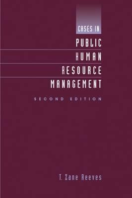 Cases in Public Human Resource Management, Reeves, T. Zane