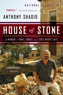 House of Stone: A Memoir of Home, Family, and a Lost Middle East, Anthony Shadid