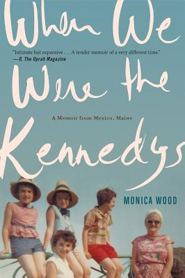 """""""When We Were the Kennedys: A Memoir from Mexico, Maine"""""""