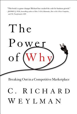 """The Power of Why: Breaking Out in a Competitive Marketplace, """"Weylman, C. Richard"""""""