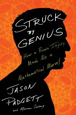 Image for Struck by Genius: How a Brain Injury Made Me a Mathematical Marvel