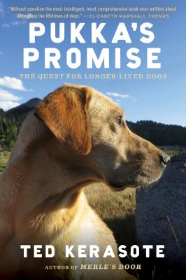 """Pukka's Promise: The Quest for Longer-Lived Dogs, """"Kerasote, Ted"""""""