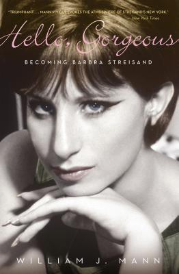"""Hello, Gorgeous: Becoming Barbra Streisand"", ""Mann, William J."""