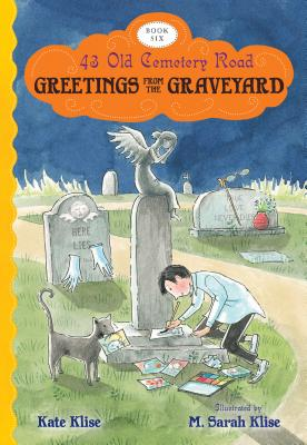 "Greetings from the Graveyard (43 Old Cemetery Road), ""Klise, Kate"""