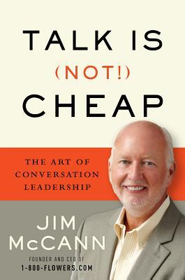 "Talk Is (Not!) Cheap: The Art of Conversation Leadership, ""McCann, Jim"""