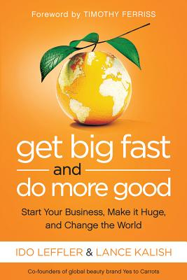 Image for Get Big Fast and Do More Good: Start Your Business, Make It Huge, and Change the World