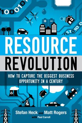 "Resource Revolution: How to Capture the Biggest Business Opportunity in a Century, ""Heck, Stefan, Rogers, Matt"""