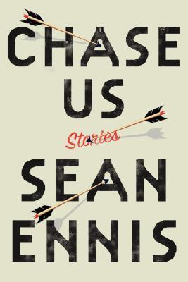 "Chase Us: Stories, ""Ennis, Sean"""