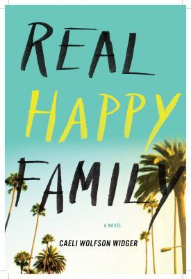 """Real Happy Family: A Novel, """"Widger, Caeli Wolfson"""""""